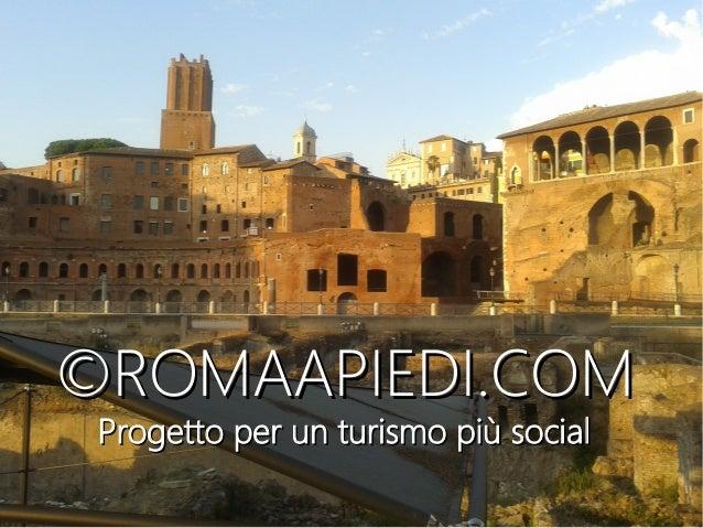 ©ROMAAPIEDI©ROMAAPIEDI.COM.COM Progetto per un turismo più socialProgetto per un turismo più social