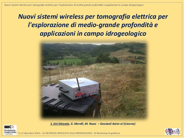Nuovi sistemi wireless per tomografia elettrica per l'esplorazione di medio‐grande profondità e applicazioni in campo idro...