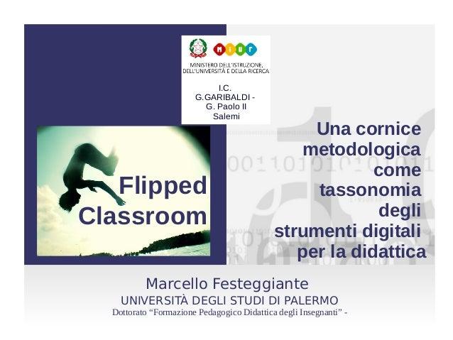 Flipped Classroom Una cornice metodologica come tassonomia degli strumenti digitali per la didattica Marcello Festeggiante...
