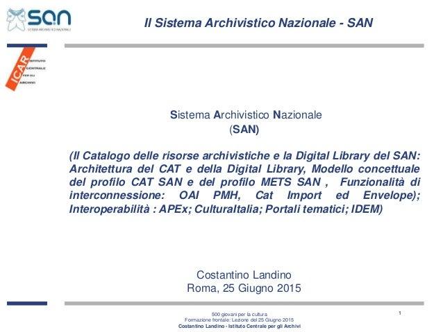 Il Sistema Archivistico Nazionale - SAN 500 giovani per la cultura Formazione frontale: Lezione del 25 Giugno 2015 Costant...