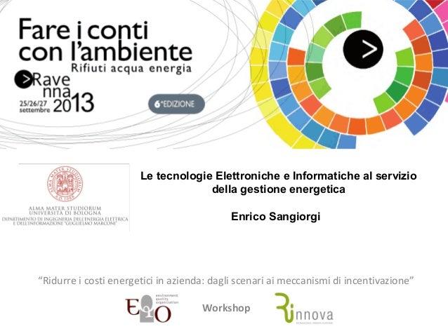 """Le tecnologie Elettroniche e Informatiche al servizio della gestione energetica Enrico Sangiorgi """"Ridurreicostienerget..."""