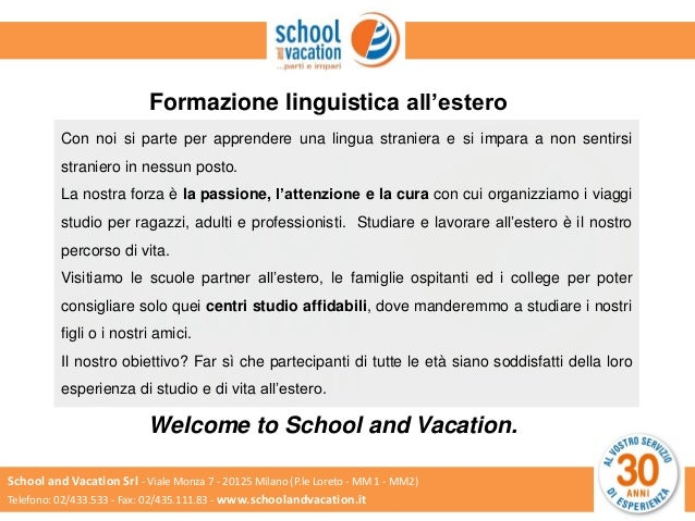 School and Vacation Srl - Viale Monza 7 - 20125 Milano (P.le Loreto - MM 1 - MM2) Telefono: 02/433.533 - Fax: 02/435.111.8...