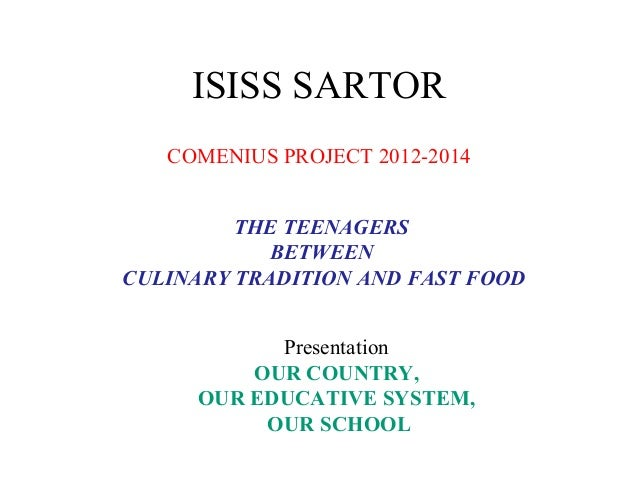 ISISS SARTOR   COMENIUS PROJECT 2012-2014         THE TEENAGERS            BETWEENCULINARY TRADITION AND FAST FOOD        ...