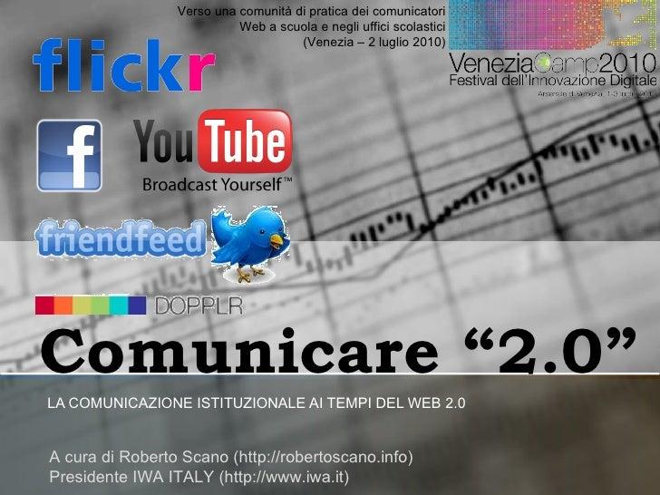 """Comunicare """"2.0"""" LA COMUNICAZIONE ISTITUZIONALE AI TEMPI DEL WEB 2.0  A cura di Roberto Scano (http://robertoscano.info)  ..."""
