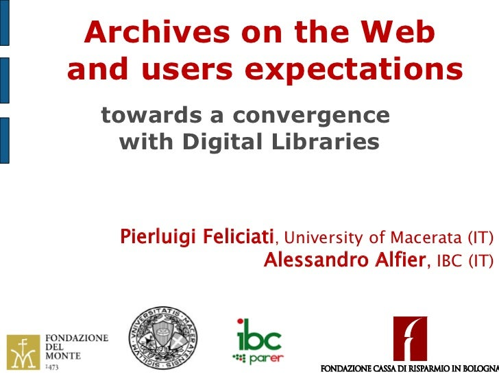 Archives on the Weband users expectations towards a convergence   with Digital Libraries  Pierluigi Feliciati, University ...