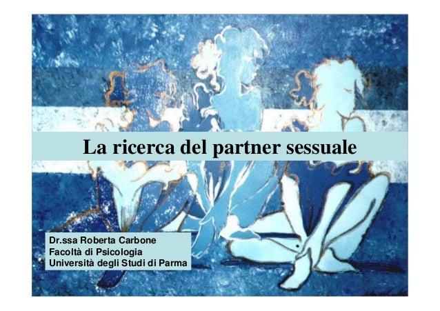 La ricerca del partner sessualeDr.ssa Roberta CarboneFacoltà di PsicologiaUniversità degli Studi di Parma