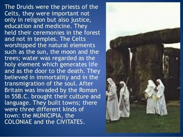 The Druids were the priests of the Celts, they were important not only in religion but also justice, education and medicin...
