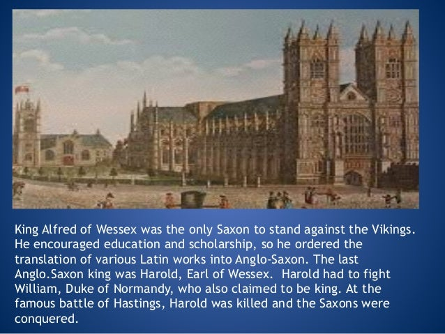 King Alfred of Wessex was the only Saxon to stand against the Vikings. He encouraged education and scholarship, so he orde...
