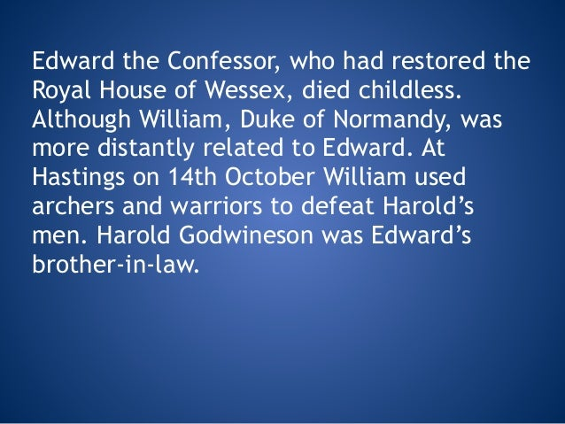 Edward the Confessor, who had restored the Royal House of Wessex, died childless. Although William, Duke of Normandy, was ...