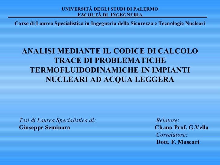 ANALISI MEDIANTE IL CODICE DI CALCOLO TRACE DI PROBLEMATICHE TERMOFLUIDODINAMICHE IN IMPIANTI NUCLEARI AD ACQUA LEGGERA UN...