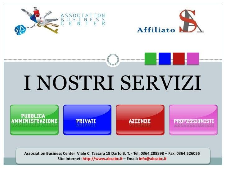 I NOSTRI SERVIZI   Association Business Center Viale C. Tassara 19 Darfo B. T. - Tel. 0364.208898 – Fax. 0364.526055      ...