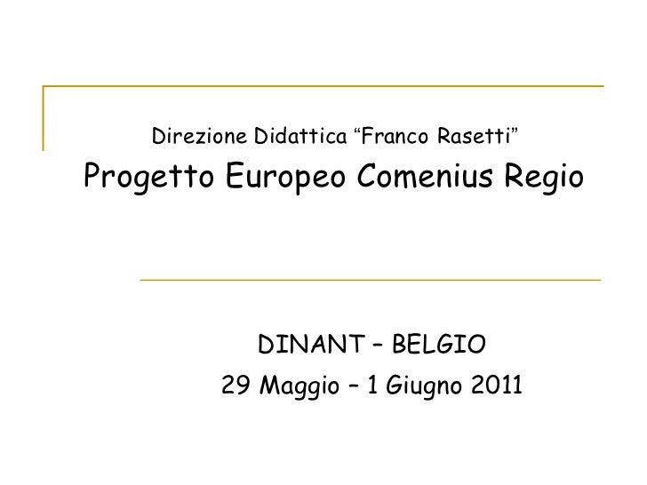 """Direzione Didattica  """" Franco   Rasetti """" Progetto Europeo Comenius Regio DINANT – BELGIO 29 Maggio – 1 Giugno 2011"""