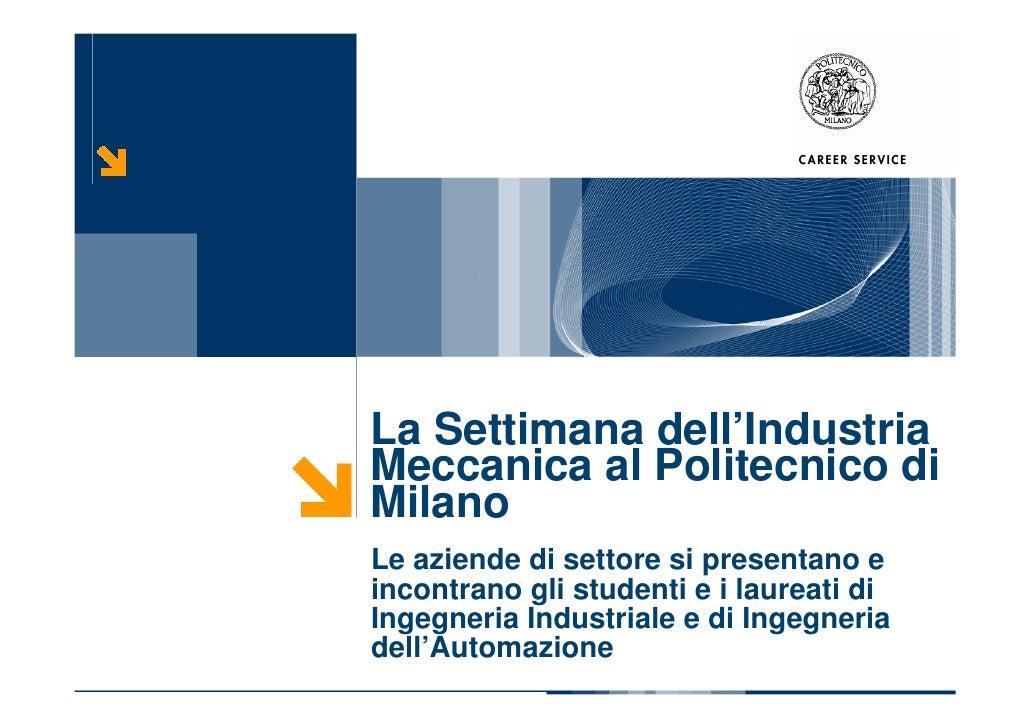 La Settimana dell'Industria Meccanica al Politecnico di Milano Le aziende di settore si presentano e incontrano gli studen...