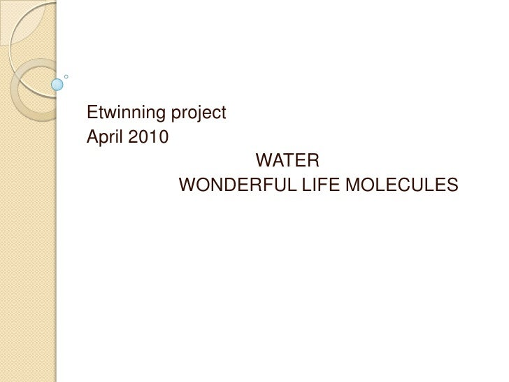WaterWonderful life molecules<br />Etwinning project<br />April2010<br />                                 WATER <br />    ...