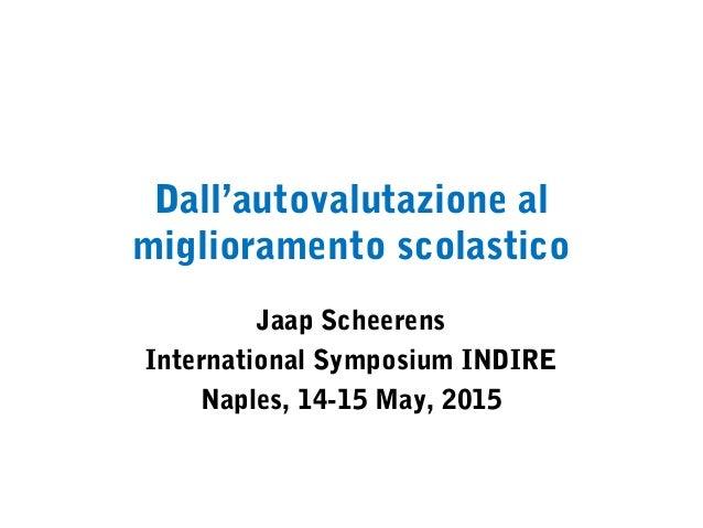 Dall'autovalutazione al miglioramento scolastico Jaap Scheerens International Symposium INDIRE Naples, 14-15 May, 2015