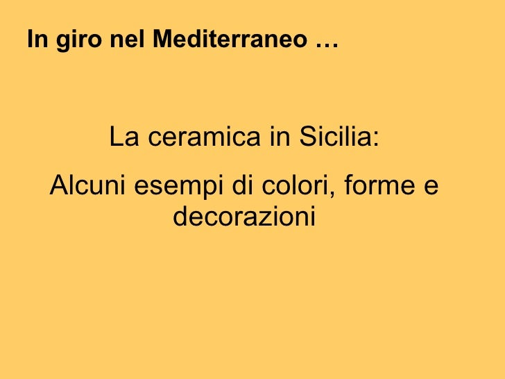 In giro nel Mediterraneo … La ceramica in Sicilia: Alcuni esempi di colori, forme e decorazioni