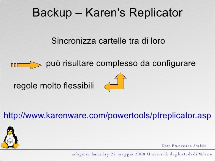 infogiure linuxday 22 maggio 2008 Università degli studi di Milano Backup – Karen's Replicator Sincronizza cartelle tra di...