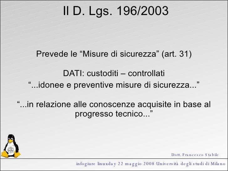 """Il D. Lgs. 196/2003 Prevede le """"Misure di sicurezza"""" (art. 31) DATI: custoditi – controllati """" ...idonee e preventive misu..."""