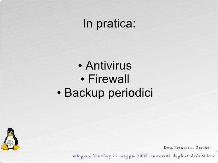 infogiure linuxday 22 maggio 2008 Università degli studi di Milano In pratica: <ul><li>Antivirus </li></ul><ul><li>Firewal...