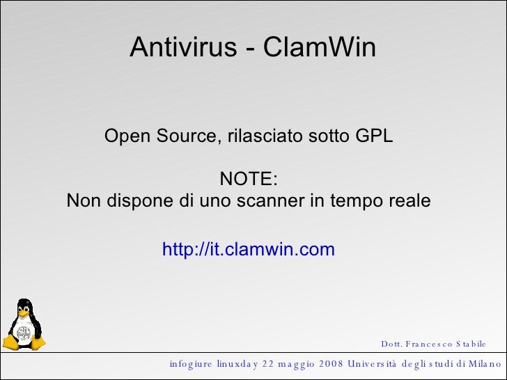 infogiure linuxday 22 maggio 2008 Università degli studi di Milano Antivirus - ClamWin Open Source, rilasciato sotto GPL N...