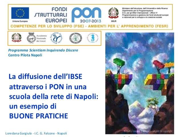 Programma Scientiam Inquirendo Discere  Centro Pilota Napoli  La diffusione dell'IBSE  attraverso i PON in una  scuola del...