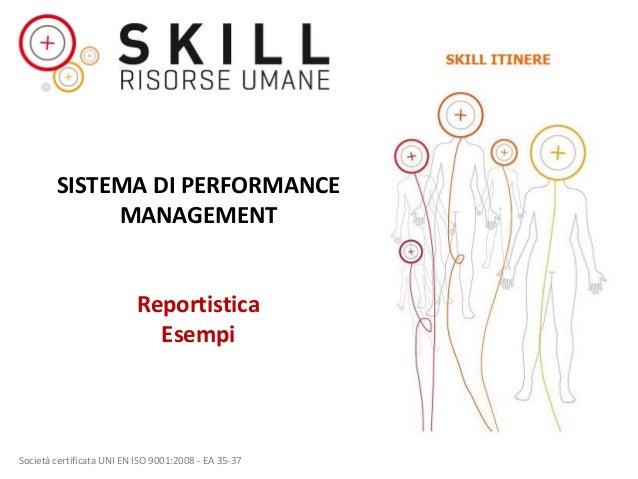 SISTEMA DI PERFORMANCE MANAGEMENT  Reportistica Esempi  Società certificata UNI EN ISO 9001:2008 - EA 35-37