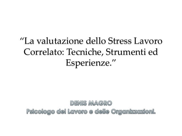 """""""La valutazione dello Stress Lavoro  Correlato: Tecniche, Strumenti ed             Esperienze.""""                ..."""