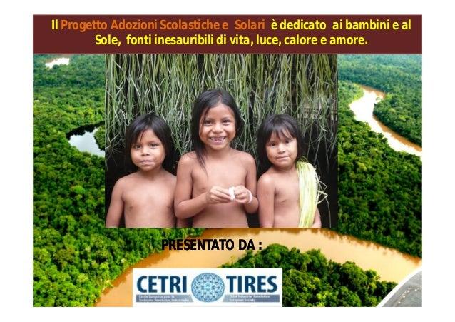 Il Progetto Adozioni Scolastiche e Solari è dedicato ai bambini e al         Sole, fonti inesauribili di vita, luce, calor...