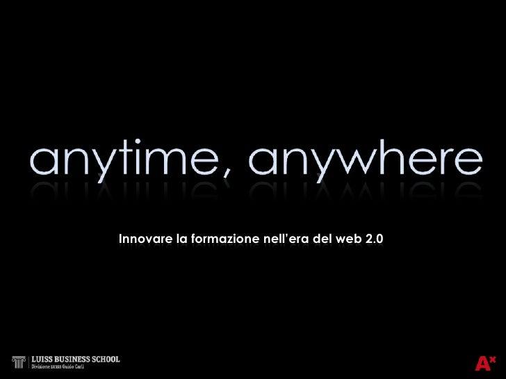 anytime, anywhere<br />Innovare la formazione nell'era del web 2.0<br />