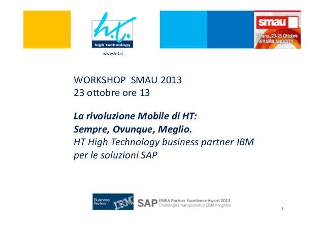 www.h-t.it  WORKSHOP SMAU 2013 23 ottobre ore 13 La rivoluzione Mobile di HT: Sempre, Ovunque, Meglio. HT High Technology ...