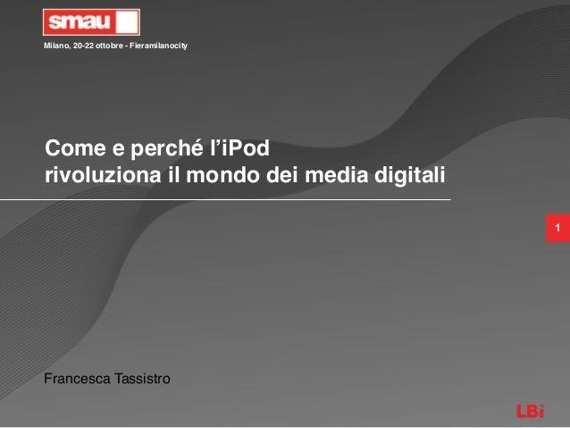 Milano, 20-22 ottobre - Fieramilanocity1Come e perché l'iPodrivoluziona il mondo dei media digitaliFrancesca Tassistro