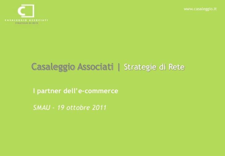 www.casaleggio.itCasaleggio Associati   Strategie di ReteI partner dell'e-commerceSMAU - 19 ottobre 2011