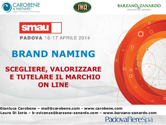 BRAND NAMING SCEGLIERE, VALORIZZARE E TUTELARE IL MARCHIO ON LINE Gianluca Carobene – mail@carobene.com - www.carobene.com...