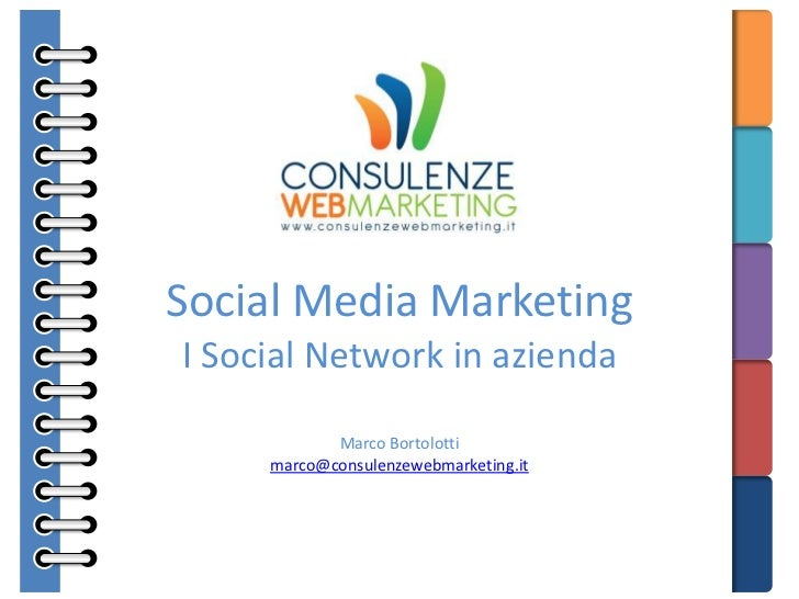 Social Media Marketing<br />I Social Network in azienda<br />Marco Bortolotti<br />marco@consulenzewebmarketing.it<br />
