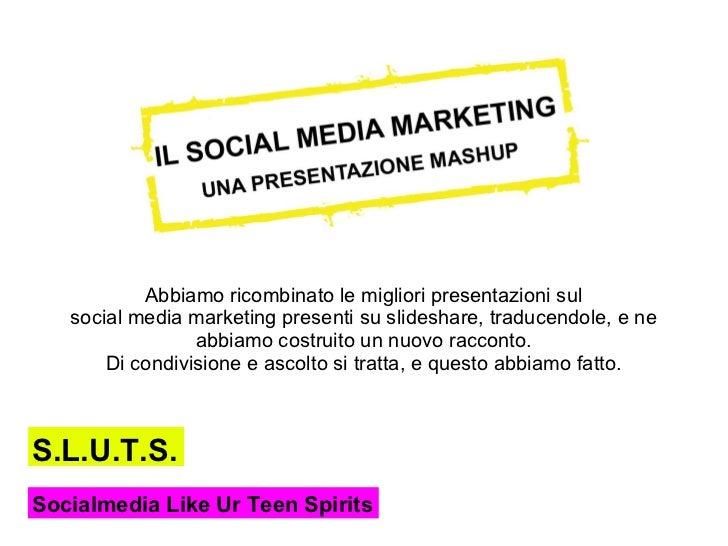 Abbiamo ricombinato le migliori presentazioni sul   social media marketing presenti su slideshare, traducendole, e ne     ...