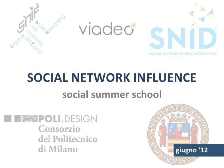 SOCIAL	  NETWORK	  INFLUENCE	        social	  summer	  school	                                         giugno	  '12