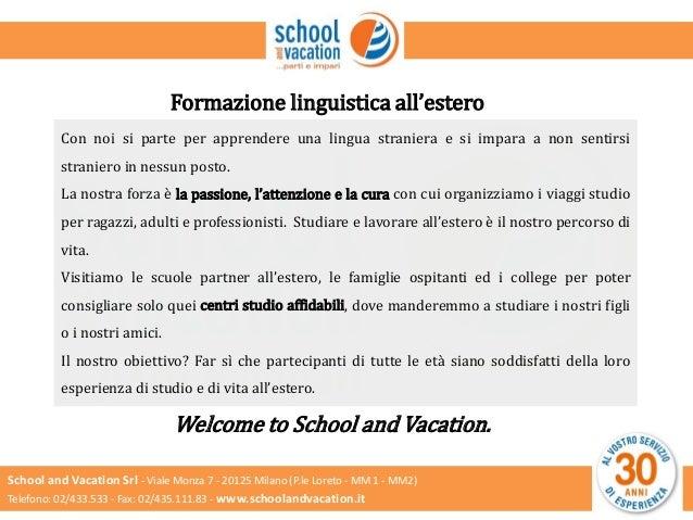 School and Vacation Srl - Viale Monza 7 - 20125 Milano (P.le Loreto - MM 1 - MM2) Telefono: 02/433.533 - Fax: 02/435.111.8...