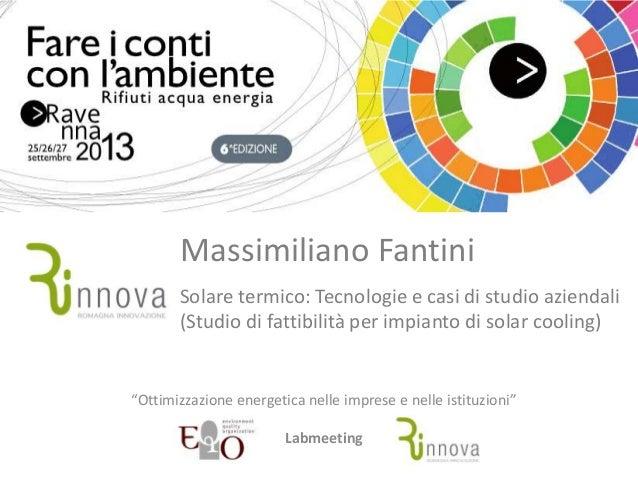 Massimiliano Fantini Solare termico: Tecnologie e casi di studio aziendali (Studio di fattibilità per impianto di solar co...