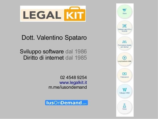 Dott. Valentino Spataro Sviluppo software dal 1986 Diritto di internet dal 1985 02 4548 9254 www.legalkit.it m.me/iusondem...