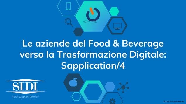 Le aziende del Food & Beverage verso la Trasformazione Digitale: Sapplication/4 SIDI S.p.A. All rights reserved