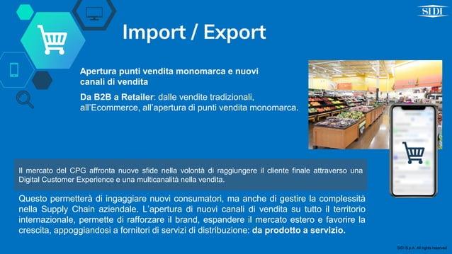 Import / Export Apertura punti vendita monomarca e nuovi canali di vendita Da B2B a Retailer: dalle vendite tradizionali, ...