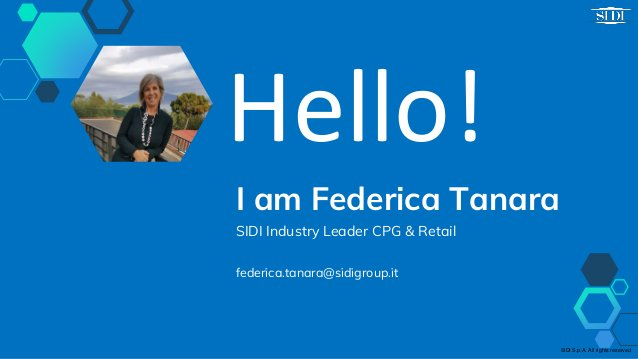 Hello! I am Federica Tanara SIDI Industry Leader CPG & Retail federica.tanara@sidigroup.it SIDI S.p.A. All rights reserved