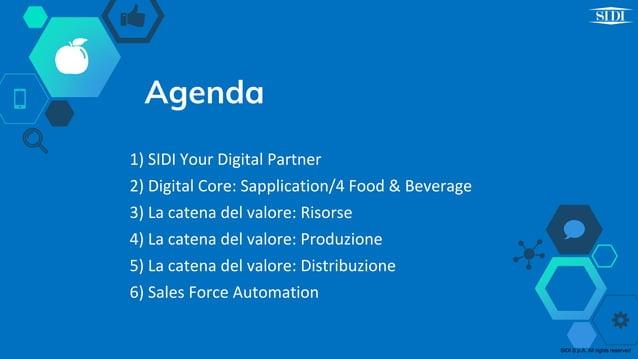 Agenda 1) SIDI Your Digital Partner 2) Digital Core: Sapplication/4 Food & Beverage 3) La catena del valore: Risorse 4) La...