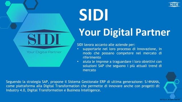 SIDI Your Digital Partner SIDI lavora accanto alle aziende per: • supportarle nel loro processo di innovazione, in modo ch...