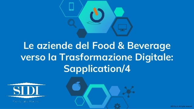 Le aziende del Food & Beverage verso la Trasformazione Digitale: Sapplication/4 SIDI S.p.A. All rights reserved