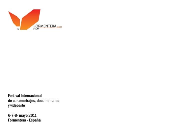 Festival Internacionalde cortometrajes, documentalesy videoarte6-7-8- mayo 2011Formentera - España