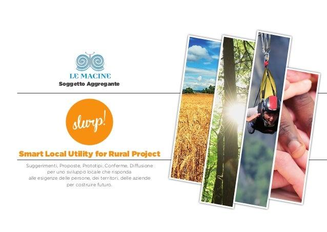 Smart Local Utility for Rural Project Suggerimenti, Proposte, Prototipi, Conferme, Diffusione per uno sviluppo locale che ...