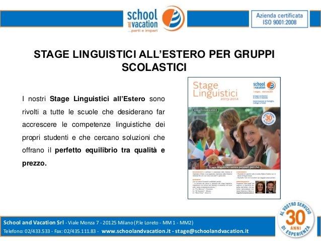 STAGE LINGUISTICI ALL'ESTERO PER GRUPPI SCOLASTICI I nostri Stage Linguistici all'Estero sono  rivolti a tutte le scuole c...