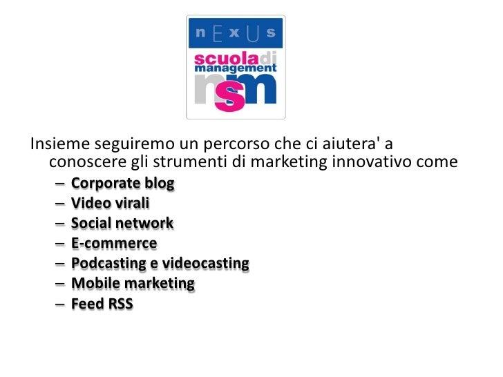 Insieme seguiremo un percorso che ci aiutera' a conoscere gli strumenti di marketing innovativo come <br />Corporate ...