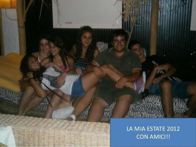 LA MIA ESTATE 2012   CON AMICI!!